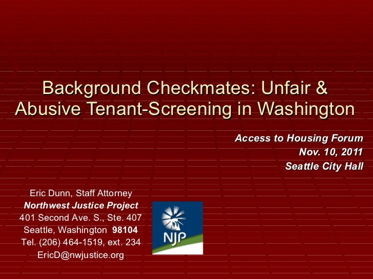 Background Checkmates: Unfair & Abusive Tenant-Screening in Washington Access to Housing Forum Nov. 10, 2011 Seattle City ...