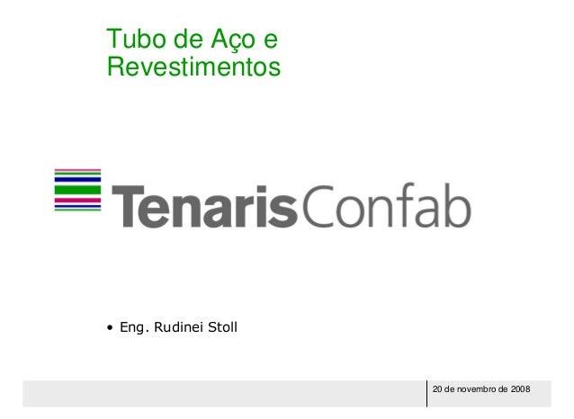 20 de novembro de 2008 Tubo de Aço e Revestimentos • Eng. Rudinei Stoll