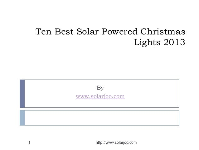 Ten Best Solar Powered Christmas Lights 2013 By www.solarjoo.com http://www.solarjoo.com1