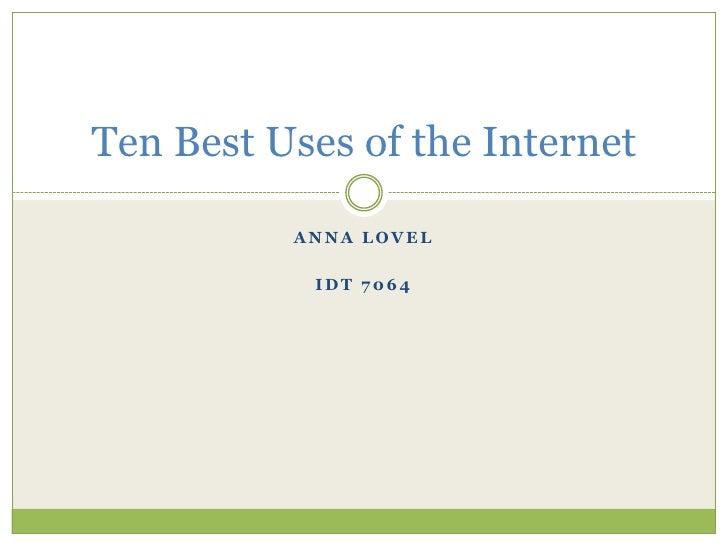 Ten Best Uses of the Internet          ANNA LOVEL           IDT 7064