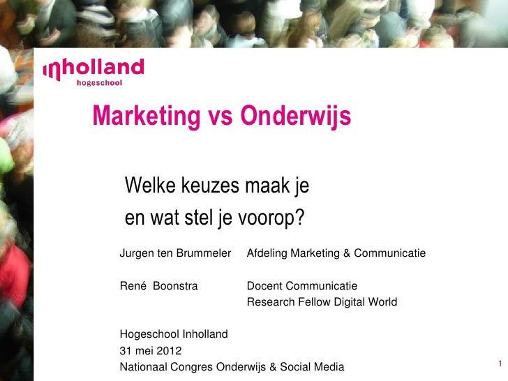 Marketing vs Onderwijs  Welke keuzes maak je  en wat stel je voorop?  Jurgen ten Brummeler   Afdeling Marketing & Communic...