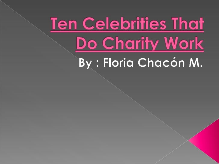 Ten celebrities that do charity work for How do foundations work