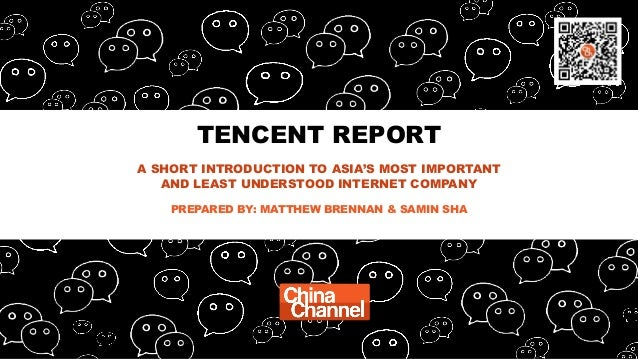 TENCENT REPORT A SHORT INTRODUCTION TO ASIA'S MOST IMPORTANT AND LEAST UNDERSTOOD INTERNET COMPANY PREPARED BY: MATTHEW BR...