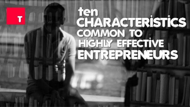 Ten Characteristics Common To Highly Effective Entrepreneurs