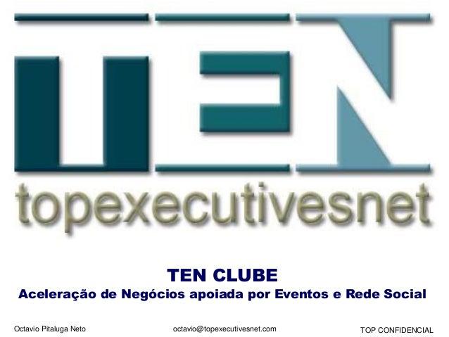 Octavio Pitaluga Neto TOP CONFIDENCIALoctavio@topexecutivesnet.com TEN CLUBE Aceleração de Negócios apoiada por Eventos e ...