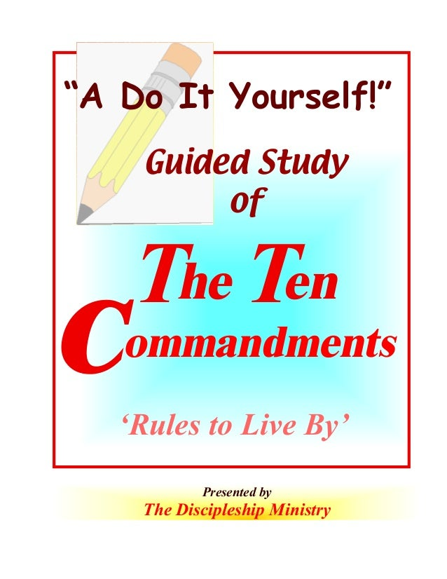 """""""A Do It Yourself!"""" Guided Study of  C  The Ten  ommandments  'Rules to Live By' Presented by  The Discipleship Ministry 1..."""