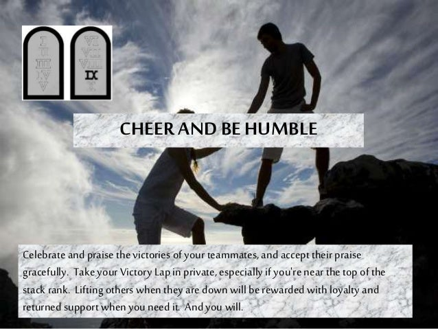 CHEER AND BE HUMBLE Celebrate and praise thevictories of yourteammates, and accepttheir praise gracefully. Take your Victo...