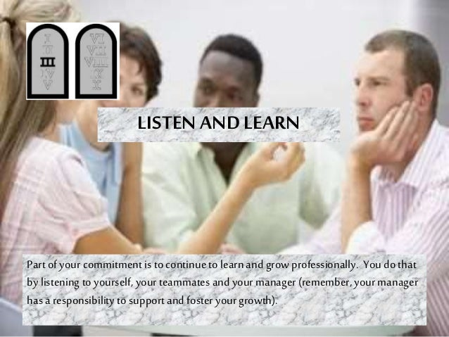 LISTEN AND LEARN Part of your commitment is to continue to learn and grow professionally. You do that by listening to your...