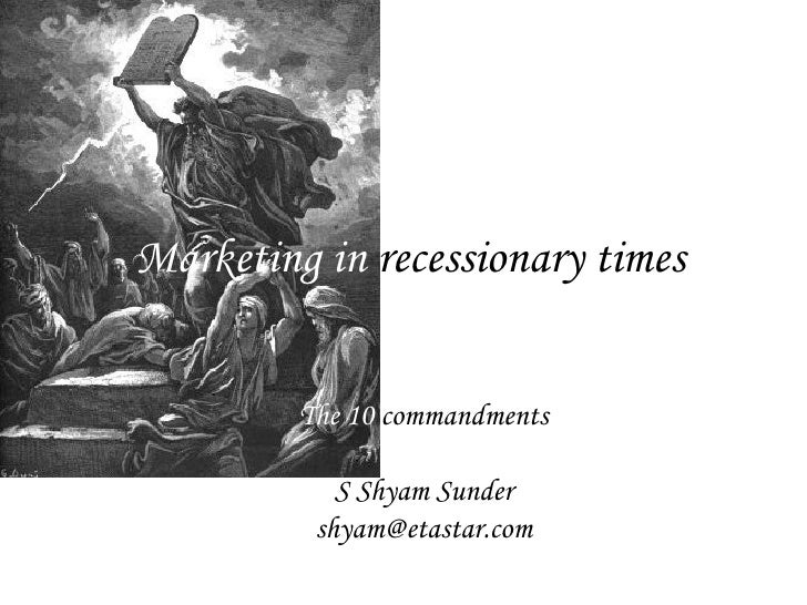Marketing in  recessionary times The 10  commandments S Shyam Sunder [email_address]