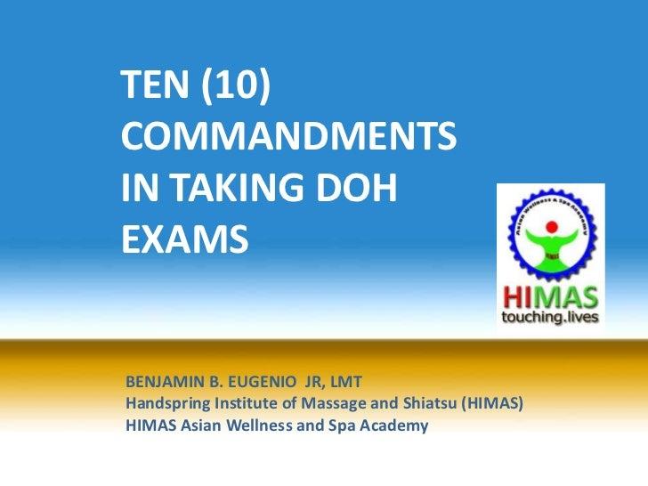 TEN (10)COMMANDMENTSIN TAKING DOHEXAMSBENJAMIN B. EUGENIO JR, LMTHandspring Institute of Massage and Shiatsu (HIMAS)HIMAS ...
