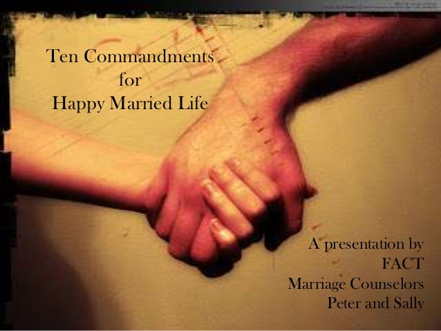 Ten Commandments for Happy Married Life A presentation by FACT Marriage Counselors Peter and Sally