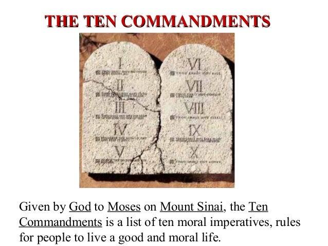 THE TEN COMMANDMENTSTHE TEN COMMANDMENTS Given by God to Moses on Mount Sinai, the Ten Commandments is a list of ten moral...