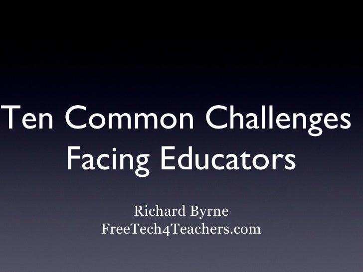 Ten Common Challenges    Facing Educators         Richard Byrne     FreeTech4Teachers.com