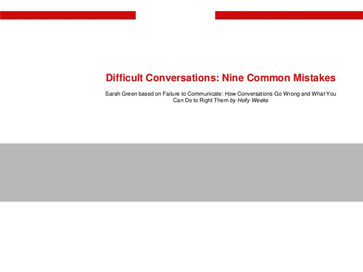 Difficult Conversations: Nine Common Mistakes<br />Sarah Green based on Failure to Communicate: How Conversations Go Wrong...