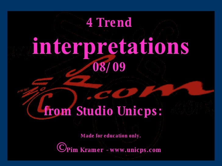 4  Trend  interpretations  08/09    from Studio Unicps:  Made for education only. © Pim Kramer  - www.unicps.com