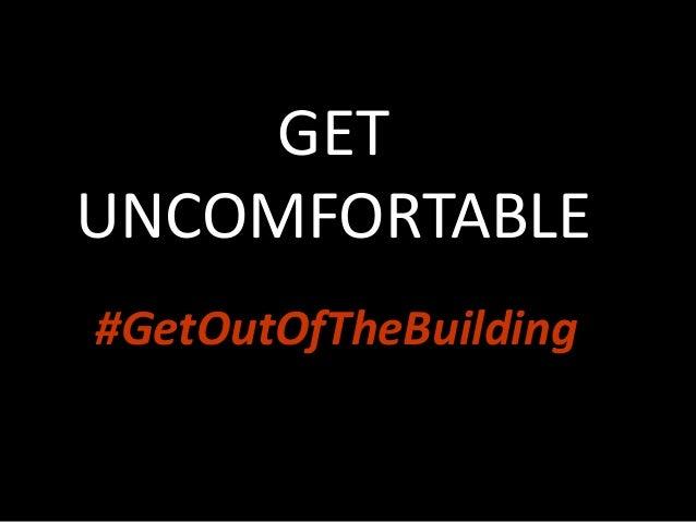 GETUNCOMFORTABLE#GetOutOfTheBuilding