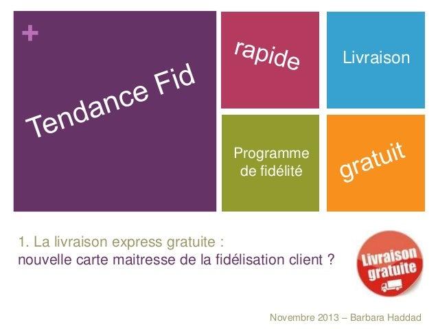 + Livraison  Programme de fidélité  1. La livraison express gratuite : nouvelle carte maitresse de la fidélisation client ...