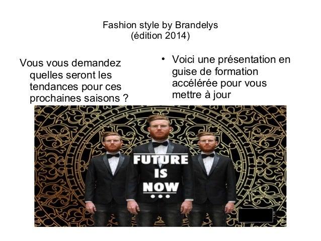Fashion style by Brandelys (édition 2014) Vous vous demandez quelles seront les tendances pour ces prochaines saisons ?  ...