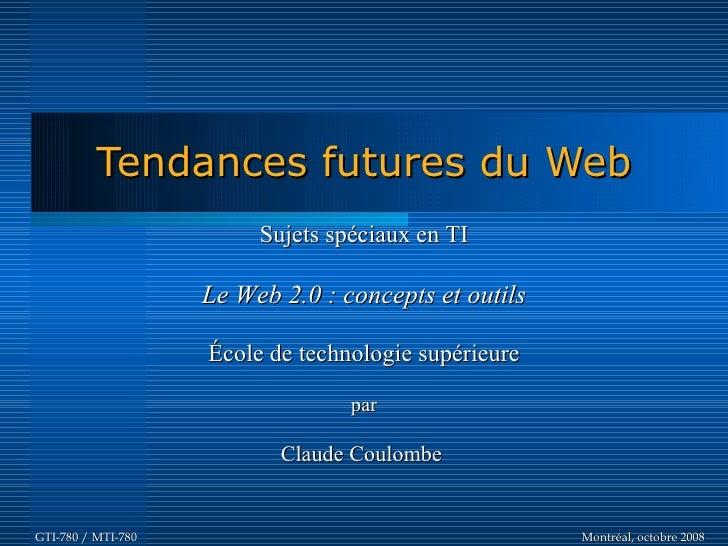 Tendances futures du Web                          Sujets spéciaux en TI                      Le Web 2.0 : concepts et outi...