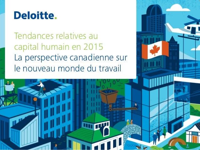 Tendances relatives au capital humain en 2015 La perspective canadienne sur le nouveau monde du travail
