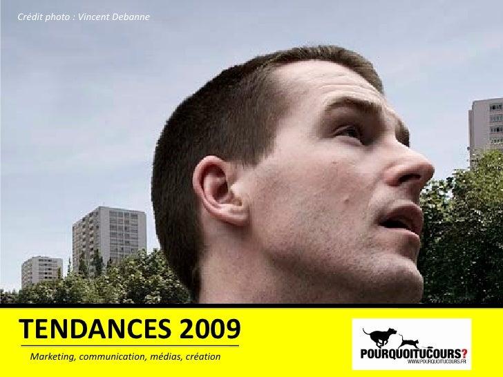 Crédit photo : Vincent Debanne     TENDANCES 2009   Marketing, communication, médias, création