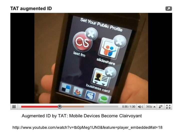 Augmented ID by TAT: Mobile Devices Become Clairvoyant http://www.youtube.com/watch?v=tb0pMeg1UN0&feature=player_embedded#...