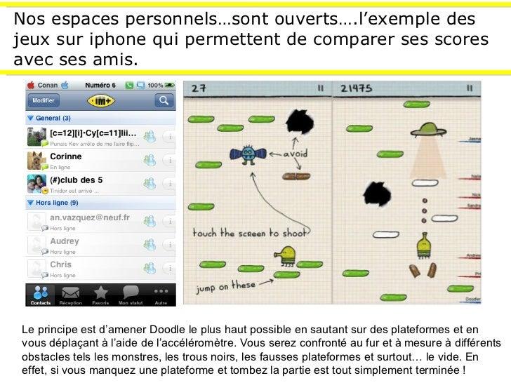 Nos espaces personnels…sont ouverts….l'exemple des jeux sur iphone qui permettent de comparer ses scores avec ses amis. Le...