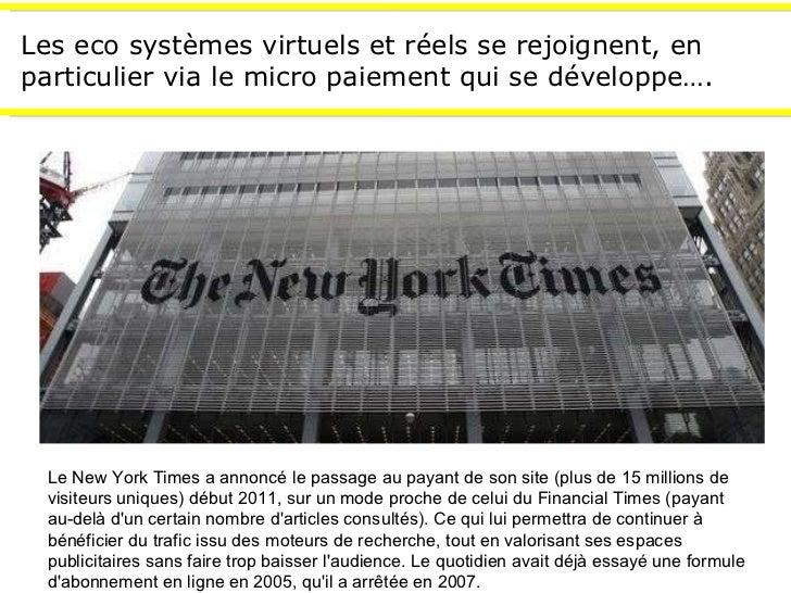 Les eco systèmes virtuels et réels se rejoignent, en particulier via le micro paiement qui se développe…. Le New York Time...