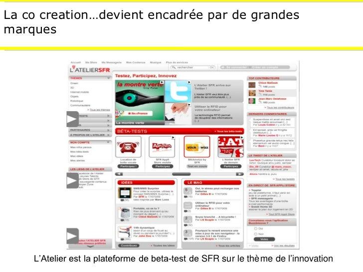 La co creation…devient encadrée par de grandes marques L'Atelier est la plateforme de beta-test de  SFR sur le thème de l'...
