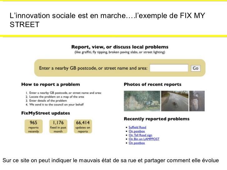 L'innovation sociale est en marche….l'exemple de FIX MY STREET Sur ce site on peut indiquer le mauvais état de sa rue et p...