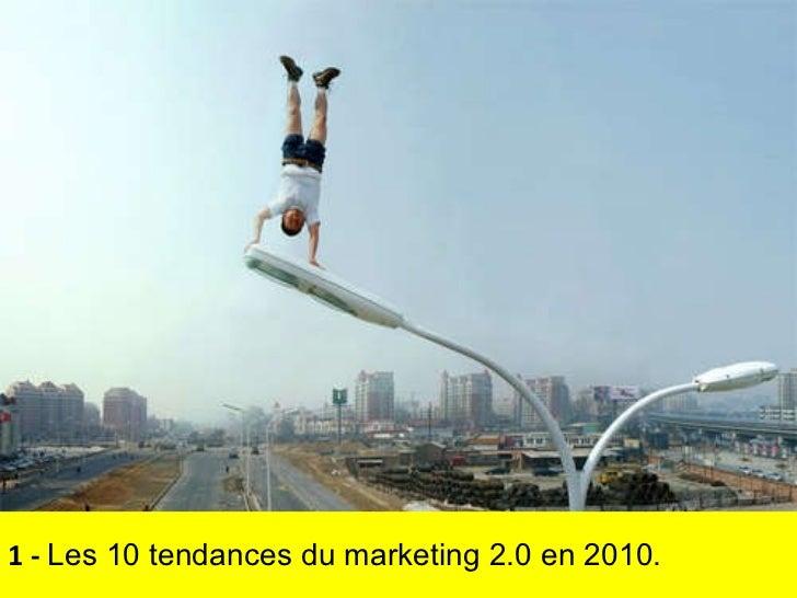 1 -  Les 10 tendances du marketing 2.0 en 2010.