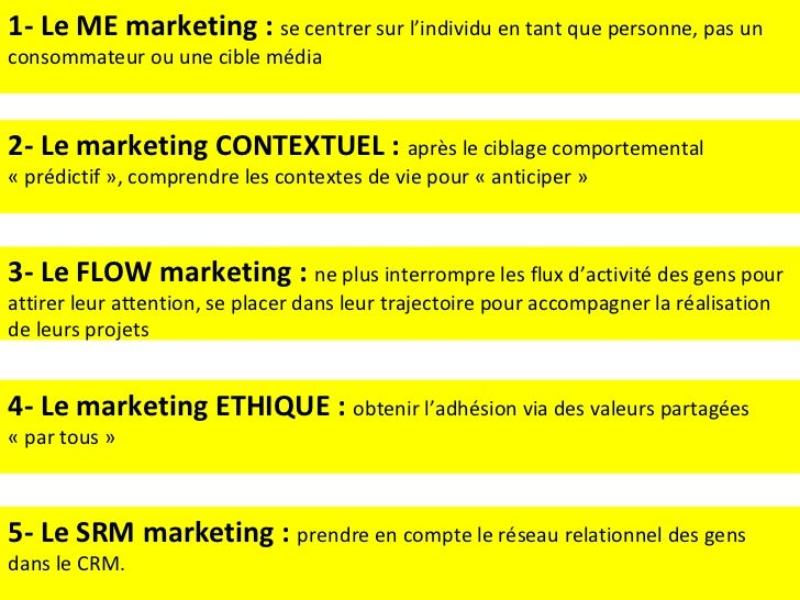 1- Le ME marketing :  se centrer sur l'individu en tant que personne, pas un consommateur ou une cible média 2- Le marketi...