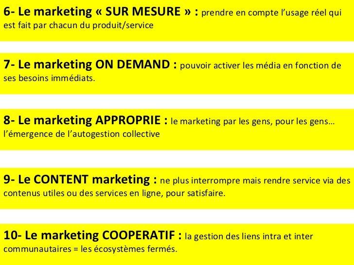 6- Le marketing «SUR MESURE» :  prendre en compte l'usage réel qui est fait par chacun du produit/service 7- Le marketin...