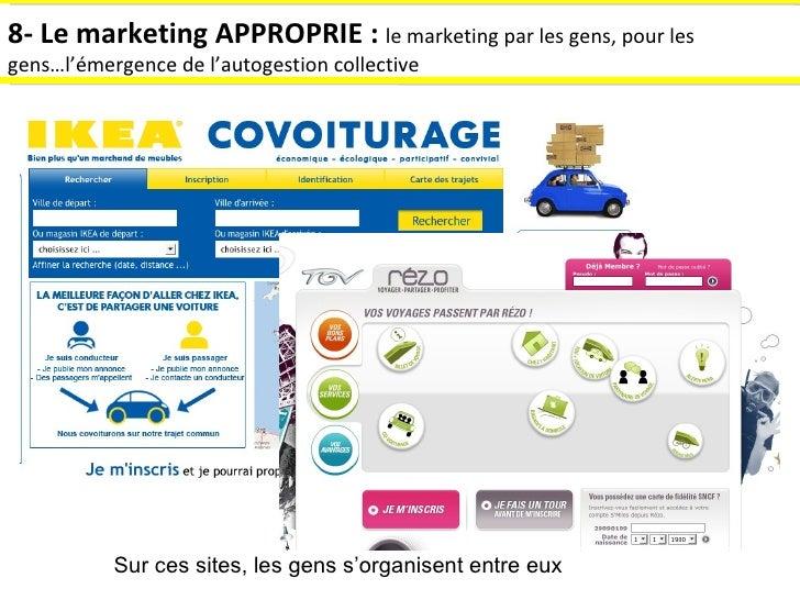 8- Le marketing APPROPRIE :  le marketing par les gens, pour les gens…l'émergence de l'autogestion collective Sur ces site...