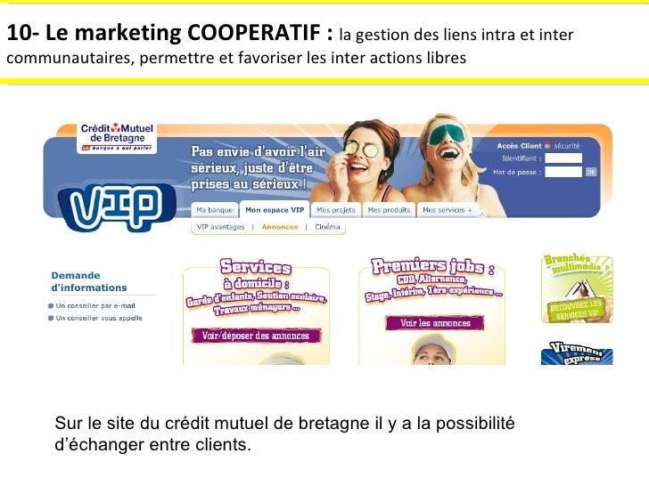 10- Le marketing COOPERATIF :  la gestion des liens intra et inter communautaires, permettre et favoriser les inter action...