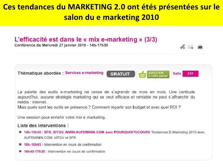 Ces tendances du MARKETING 2.0 ont étés présentées sur le salon du e marketing 2010