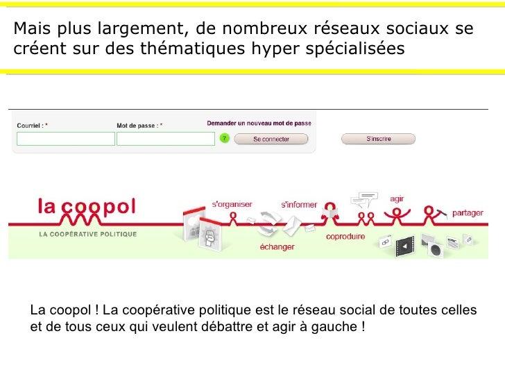 Mais plus largement, de nombreux réseaux sociaux se créent sur des thématiques hyper spécialisées La coopol ! La coopérati...