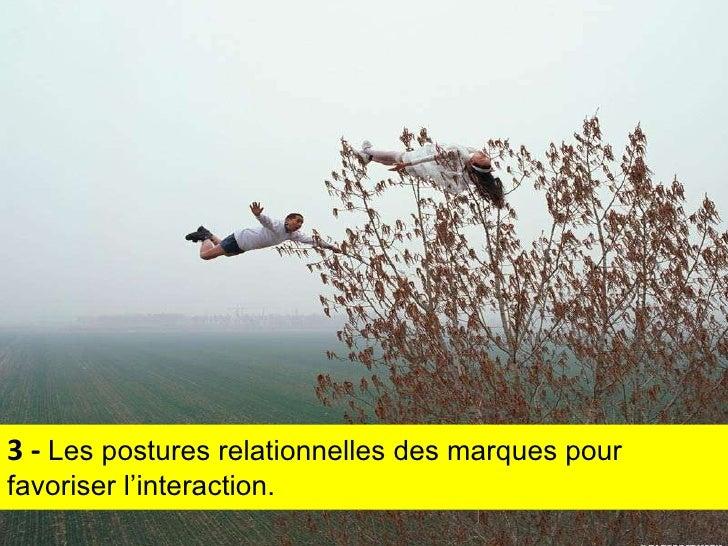 3 -  Les postures relationnelles des marques pour favoriser l'interaction.