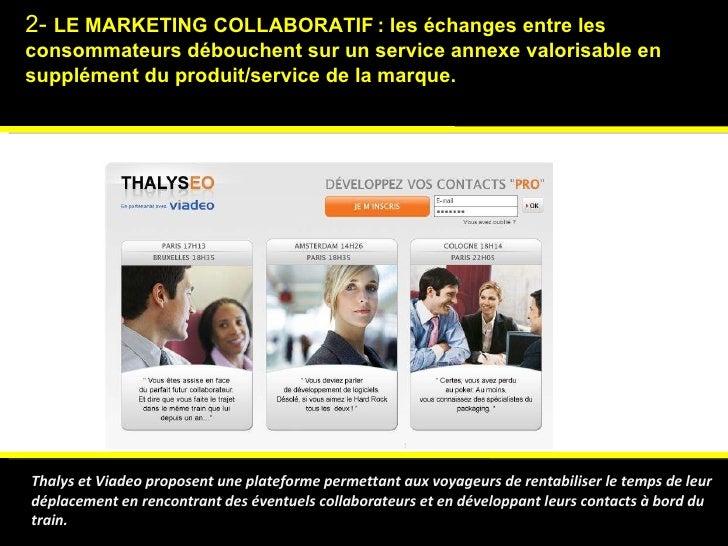 2-  LE MARKETING COLLABORATIF   : les échanges entre les consommateurs débouchent sur  un service annexe valorisable en su...