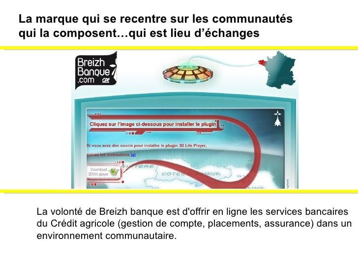 La volonté de Breizh banque est d'offrir en ligne les services bancaires  du Crédit agricole (gestion de compte, placement...