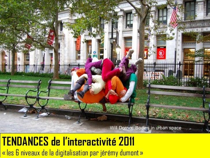 TENDANCES de l'interactivité 2011 «les 6 niveaux de la digitalisation par jérémy dumont» Will Dorner_Bodies in urban space