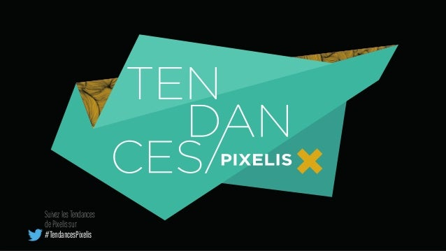 Suivez les Tendances de Pixelis sur #TendancesPixelis
