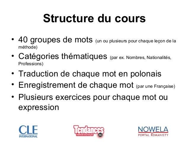 Structure du cours • 40 groupes de mots (un ou plusieurs pour chaque leçon de la méthode) • Catégories thématiques (par ex...
