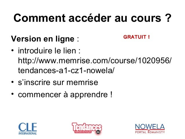 Comment accéder au cours ? Version en ligne : • introduire le lien : http://www.memrise.com/course/1020956/ tendances-a1-c...