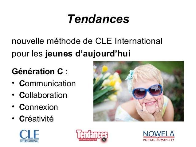 Tendances nouvelle méthode de CLE International pour les jeunes d'aujourd'hui Génération C : • Communication • Collaborati...
