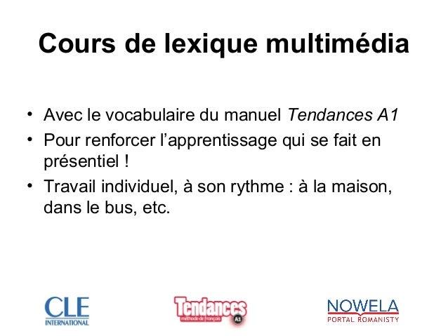 Cours de lexique multimédia • Avec le vocabulaire du manuel Tendances A1 • Pour renforcer l'apprentissage qui se fait en p...