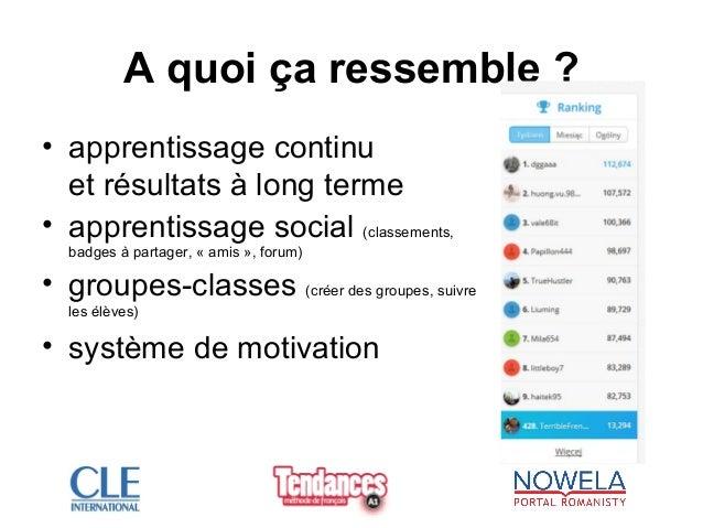 A quoi ça ressemble ? • apprentissage continu et résultats à long terme • apprentissage social (classements, badges à part...