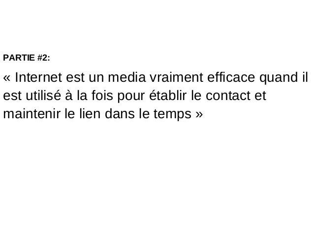 PARTIE #2:« Internet est un media vraiment efficace quand ilest utilisé à la fois pour établir le contact etmaintenir le l...