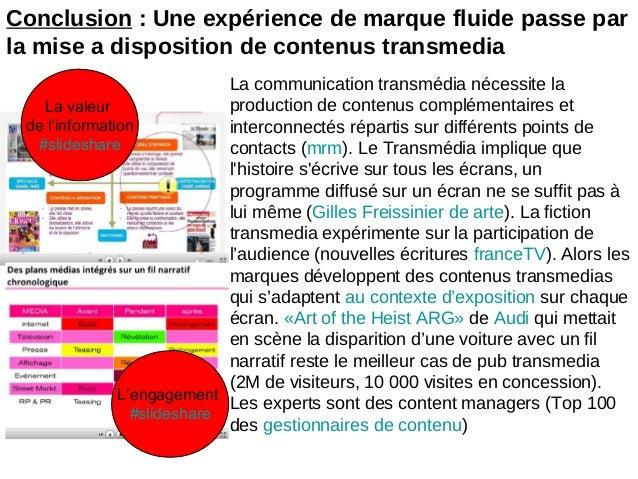 Conclusion : Une expérience de marque fluide passe parla mise a disposition de contenus transmediaLa communication transmé...