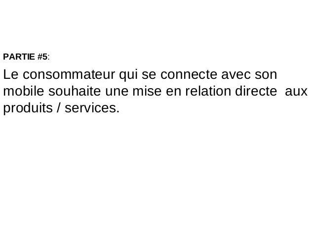 PARTIE #5:Le consommateur qui se connecte avec sonmobile souhaite une mise en relation directe auxproduits / services.